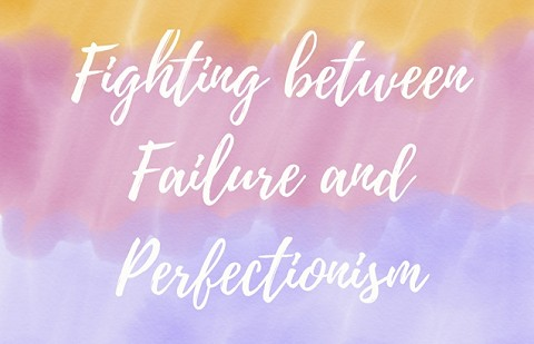 Fighting between Failure and Perfectionism