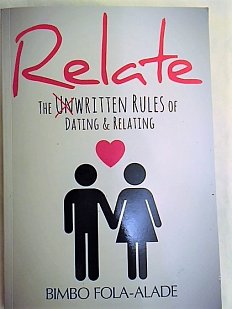Relate : The Unwritten Rules of Dating & Relating - Bimbo Fola-Alade